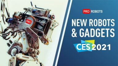 CES 2021 - Most Influential Tech Event In The World | The Coolest Robots and Incredible Gadgets