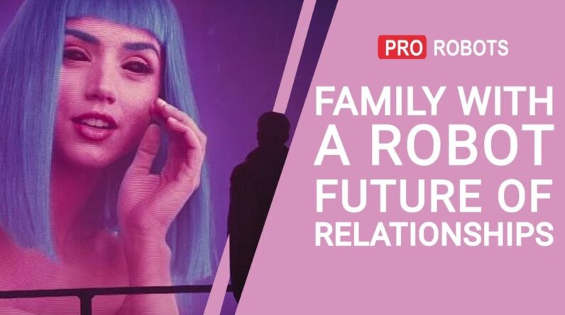 Family with a Robot: The Future of Relationships | Robot Partners
